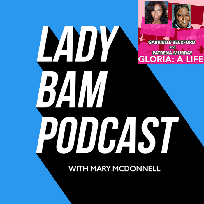 Lady Bam Podcast with Mary McDonnell – Episode 10 – Gabrielle Beckford and Patrena Murray – Gloria: A Life