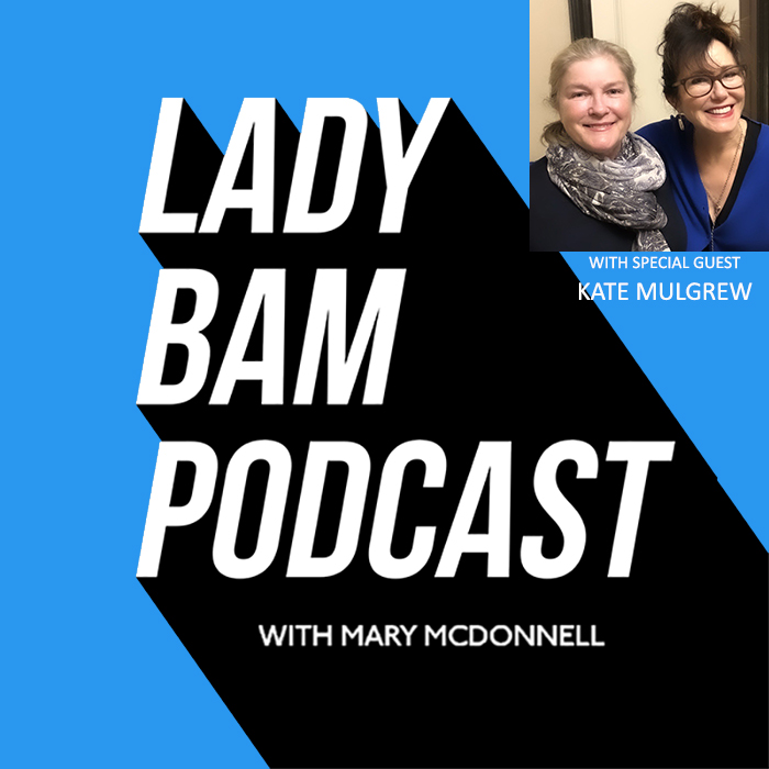 Lady Bam Podcast with Mary McDonnell – Episode 11 – Kate Mulgrew